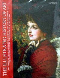 The Illustrated History of Art: Art Through the Ages, Including: Medieval and Early Renaissance Art, the Sixteenth Century, the Baroque Era, Eastern Art