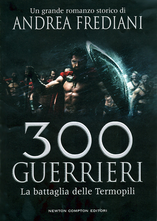 300 guerrieri by Andrea Frediani