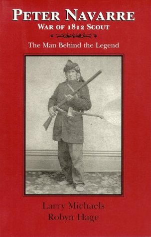 Peter Navarre: War of 1812 scout: the man behind the legend