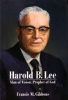 Harold B. Lee: Man Of Vision, Prophet Of God