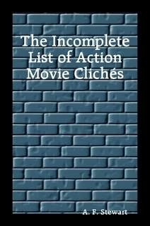 The Incomplete List of Action Movie Clichés by A.F. Stewart