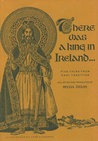 There Was a King in Ireland: Five Tales from Oral Tradition