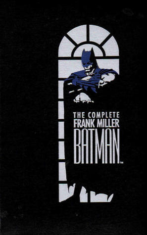 The Complete Frank Miller Batman by Frank Miller