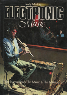 Electronic Music - The Instruments, the Music & The Musicians