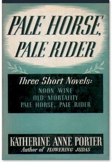 Pale Horse, Pale Rider : Three Short Novels : Old Mortality, Noon Wine, Pale Horse Pale Rider