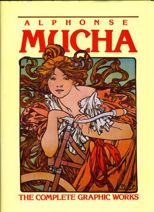 Alphonse Mucha: The Complete Graphic Works