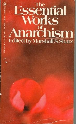 The Essential Works Of Anarchism by Marshall S. Shatz