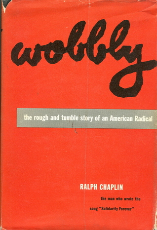 Wobbly: Rough and Tumble Story of an American Radical (American Autobiography)