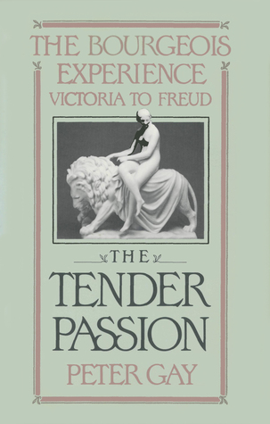 Download online The Bourgeois Experience: Victoria to Freud Volume 2: The Tender Passion (The Bourgeois Experience: Victoria to Freud #2) CHM by Peter Gay