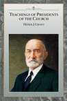 Teachings of the Presidents of the Church by Heber J. Grant