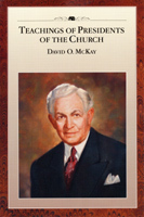 Teachings of Presidents of the Church: David O. McKay Teachings of Presidents of the Church