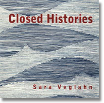 Closed Histories by Sara Veglahn