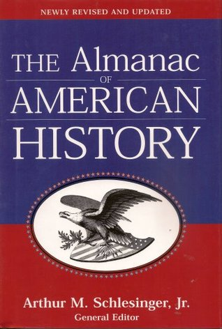 The Almanac of American History by Arthur M. Schlesinger Jr.