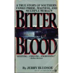 Bitter Blood: A True Story of Southern Family Pride, Madness, and Multiple Murder