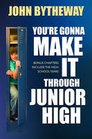 You're Gonna Make It Through Junior High by John Bytheway