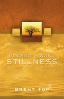 Finding Inward Stillness by Brent L. Top