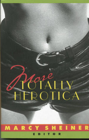 More Totally Herotica by M. Sheiner