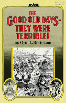 The Good Old Days–They Were Terrible!