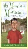 My Mom's a Mortician (Kevin Kirk Chronicles, Vol. 1)