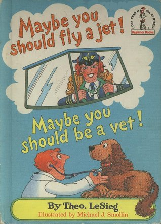Maybe You Should Fly a Jet! Maybe You Should Be a Vet! by Theo LeSieg