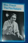 The Fire Raisers by Max Frisch