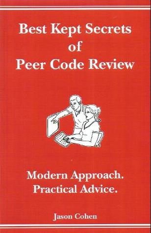 Best Kept Secrets of Peer Code Review by Jason Cohen