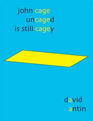 John Cage Uncaged Is Still Cagey by David Antin