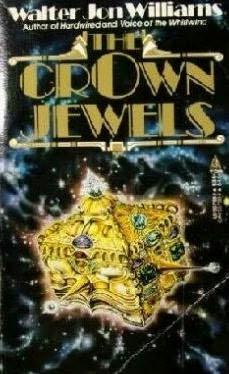 The Crown Jewels by Walter Jon Williams