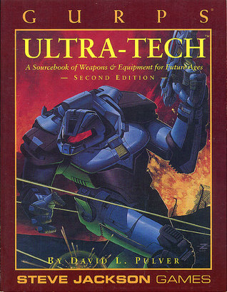 GURPS Ultra Tech: A Sourcebook Of Weapons & Equipment For Future Ages