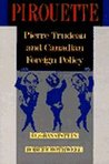 Pirouette: Pierre Trudeau and Canadian Foreign Policy