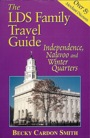 The Lds Family Travel Guide: Independence, Nauvoo And Winter Quarters