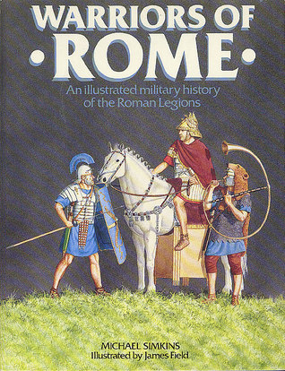 Download Warriors of Rome: An Illustrated Military History of the Roman Legions PDF