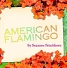 American Flamingo by Suzanne Frischkorn