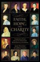 Faith, Hope, and Charity: Inspiration from the Lives of General Relief Society Presidents