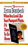 When You Look Like Your Passport Photo, It's Time to Go Home by Erma Bombeck