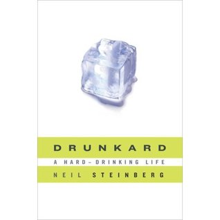 drunkard a harddrinking life by neil steinberg � reviews