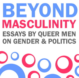 masculinity essays A new construction of masculinity boys and young men learn early on that being a real man means you have to put on this tough guy persona this persona's.