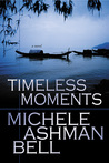Timeless Moments by Michele Ashman Bell