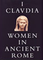 I, Claudia: Women in Ancient Rome