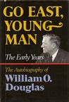 Go East, Young Man: The Early Years: The Autobiography of William O. Douglas