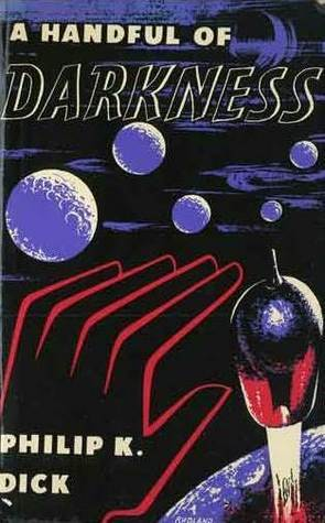 A Handful of Darkness by Philip K. Dick
