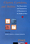 Charters, Cartularies and Archives: The Preservation and Transmission of   Documents in the Medieval West: Proceedings of a Colloquium of the Commission Internationale de Diplomatique (Princeton and New York, 16-18 September 1999)