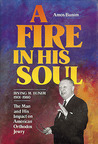 A Fire in His Soul: Irving M. Bunim, 1901-1980, the Man and His Impact on American Orthodox Jewry