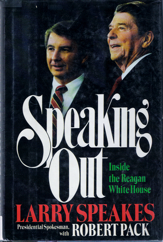 Speaking Out: The Reagan Presidency from Inside the White House