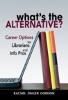 What's the Alternative? Career Options for Librarians and Info Pros