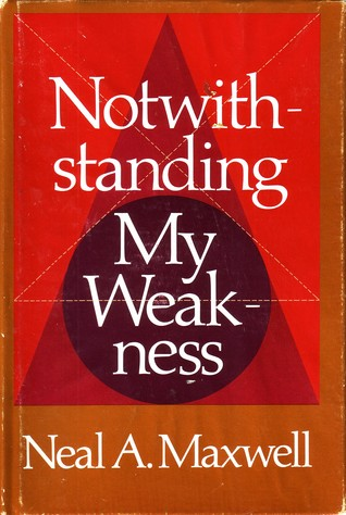 Notwithstanding my weakness by Neal A. Maxwell
