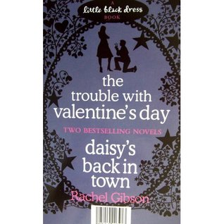 The Trouble With Valentine's Day / Daisy's Back In Town by Rachel Gibson