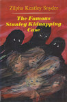The Famous Stanley Kidnapping Case (Stanley Family, #2) by Zilpha Keatley Snyder
