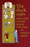 The Dark Ages: Life in the United States 1945-1960