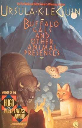 Buffalo Gals and Other Animal Presences by Ursula K. Le Guin